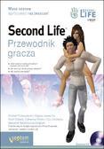 Michael Rymaszewski, Wagner James Au, Mark Wallace, Catherine Winters, Cory Ondrejka,Benjamin Batstone-Cunninghan - Second Life. Przewodnik gracza