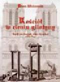 Wielomski Adam - Kościół w cieniu gilotyny. Katolicyzm francuski wobec Rewolucji