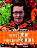 Polan Andrzej, Wellman Krzysztof - Kuchnia Polana w obiektywie Wellmana