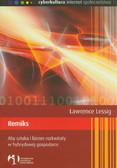 Lessig Lawrence - Remiks. Aby sztuka i biznes rozkwitały w hybrydowej gospodarce