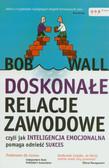 Wall Bob - Doskonałe relacje zawodowe, czyli jak inteligencja emocjonalna pomaga odnieść sukces