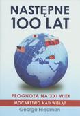 Friedman George - Następne 100 lat Prognoza na XXI wiek. Mocarstwo nad Wisłą?