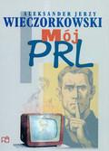 Wieczorkowski Jerzy Aleksander - Mój PRL