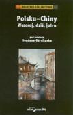 red. Góralczyk Bogdan - Polska - Chiny. Wczoraj, dziś, jutro