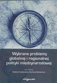 red. Kużelewska Elżbieta, red. Stefanowicz Karolina - Wybrane problemy globalnej i regionalnej polityki międzynarodowej