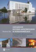 Bac Marzena - Zarządzanie ryzykiem katastroficznym w nieruchomościach. Rozwiązania ubezpieczeniowe w Polsce i na świecie
