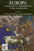 red. Stefański Ryszard, red. Zamojski Adam - Europa homogeniczna czy komplementarna - recepta na zjednoczenie