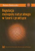 Borkowska Bożena - Regulacja monopolu naturalnego w teorii i praktyce
