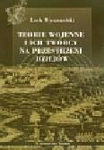 Wyszczelski Lech - Teorie wojenne i ich twórcy na przestrzeni dziejów