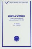 red. Dybalska Irena - Kobieta w więzieniu. Polski system penitencjarny wobec kobiet w latach 1998- 2008