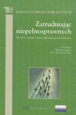 red. Gąciarz B., red. Giermanowska E. - Zatrudniając niepełnosprawnych. Wiedza, opinie i doświadczenie pracodawców