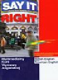 Say It Right 1.0. Multimedialny kurs wymowy angielskiej. Podręcznik do samodzielnej nauki z kursem multimedialnym