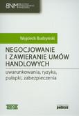 Budzyński Wojciech - Negocjowanie i zawieranie umów handlowych. uwarunkowania, ryzyka, pułapki, zabezpieczenia