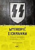 Bascomb Neal - Wytropić Eichmanna Pościg za największym zbrodniarzem w historii