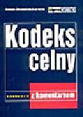 Zdziennicka-Kaczocha G. - Kodeks celny z komentarzem
