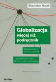 Misiak Władysław - Globalizacja więcej niż podręcznik. Społeczeństwa - kultura – polityka. Z perspektywy nowej struktury ładu światowego. Wydanie 2 zaktual
