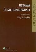 red. Walińska Ewa - Ustawa o rachunkowości. Komentarz