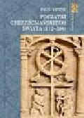 Veyne Paul - Początki chrześcijańskiego świata (312-394)