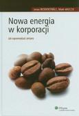 Ridderstrale Jonas, Wilcox Mark - Nowa energia w korporacji. Jak wprowadzać zmiany