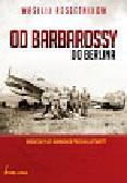 Rzeszetnikow Wasilij - Od Barbarossy do Berlina. Radziecki pilot bombowca przeciw Luftwaffe