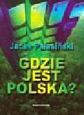 Pałasiński Jacek - Gdzie jest Polska?