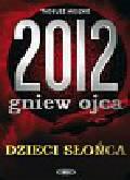 Meszko Tadeusz - 2012 Gniew Ojca Dzieci Słońca