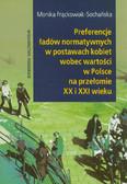 Frąckowiak-Sochańska Monika - Preferencje ładów normatywnych w postawach kobiet wobec wartości w Polsce na przełomie XX i XXI wieku
