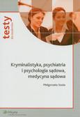 Szuta Małgorzata - Kryminalistyka psychiatria i psychologia sądowa, medycyna sądowa. Testy dla studentów