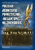 Witkowski Piotr - Polskie jednostki powietrzno-desantowe na zachodzie