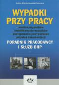 Wojciechowska-Piskorska Halina - Wypadki przy pracy (analiza przypadków, kwalifikowanie wypadków, postępowanie powypadkowe, przykład dokumentacji). Poradnik pracodawcy i służb bhp