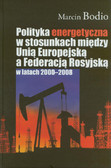Bodio Marcin - Polityka energetyczna w stosunkach między Unią Europejską a Federacją Rosyjską w latach 2000-2008