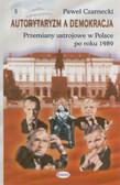 Czarnecki Paweł - Autorytaryzm a demokracja. Przemiany ustrojowe w Polsce po roku 1989