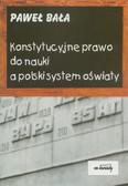 Bała Paweł - Konstytucyjne prawo do nauki a polski system oświaty