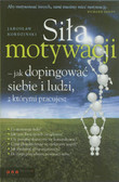 Kordziński Jarosław - Siła motywacji - jak dopingować siebie i ludzi, z którymi pracujesz