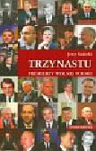 Sadecki Jerzy - Trzynastu. Premierzy wolnej Polski