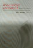 Szpak Agnieszka - Wymuszone zaginięcia. Wybrane zagadnienia