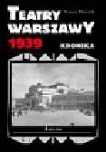Mościcki Tomasz - Teatry Warszawy 1939. Kronika