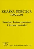 red. Leszczyński Grzegorz, red. Zając Michał, red. Świerszczyńska-Jelonek Danuta - Książka dziecięca 1990-2005. Konteksty kultury popularnej i literatury wysokiej