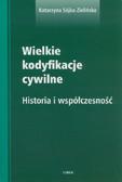 Sójka-Zielińska Katarzyna - Wielkie kodyfikacje cywilne. Historia i współczesność