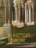Kruger Kristina - Klasztory i zakony. 2000 lat kultury i sztuki chrześcijańskiej