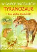 W świecie dinozaurów Tyranozaur i inne wielkie drapieżniki