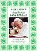 Modlitwy Sługi Bożego Jana Pawła II
