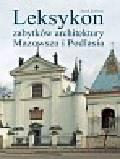 Żabicki Jacek - Leksykon zabytków architektury Mazowsza i Podlasia