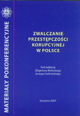 red. Bielecki Zbigniew, red. Szafrański Jerzy - Zwalczanie przestępczości korupcyjnej. Materiały pokonferencyjne