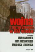 red. Hołyst Brunon, red. Jałoszyński Kuba, red. Letkiewicz Arkadiusz - Wojna z terroryzmem w XXI wieku