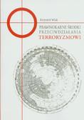 Wiak Krzysztof - Prawnokarne środki przeciwdziałania terroryzmowi