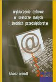 Arendt Łukasz - Wykluczenie cyfrowe w sektorze małych i średnich przedsiębiorstw
