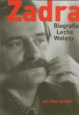 Skórzyński Jan - Zadra Biografia Lecha Wałęsy