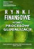 Pawłowicz Leszek, Wierzba Ryszard - Rynki finansowe wobec procesów globalizacji