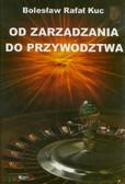 Kuc Bolesław Rafał - Od zarządzania do przywództwa
